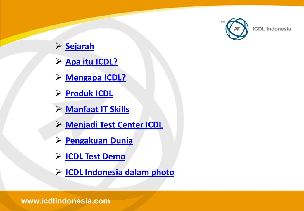 Sejarah Apa itu ICDL Mengapa ICDL Produk ICDL. Manfaat IT Skills. Menjadi Test Center ICDL. Pengakuan Dunia.