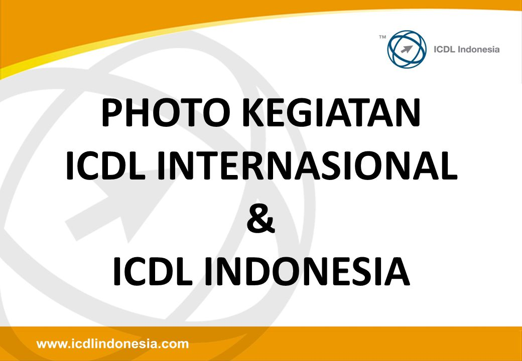 PHOTO KEGIATAN ICDL INTERNASIONAL & ICDL INDONESIA