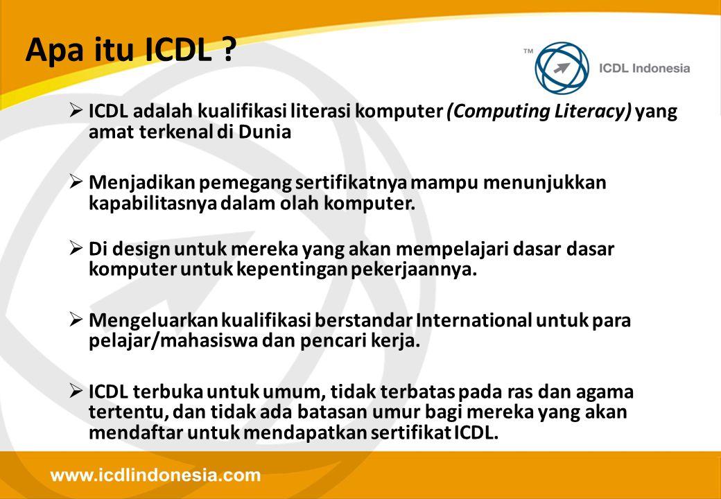 Apa itu ICDL ICDL adalah kualifikasi literasi komputer (Computing Literacy) yang amat terkenal di Dunia.