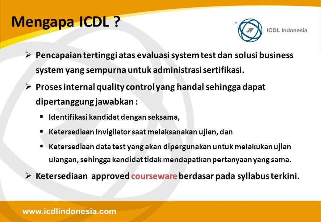 Mengapa ICDL Pencapaian tertinggi atas evaluasi system test dan solusi business system yang sempurna untuk administrasi sertifikasi.