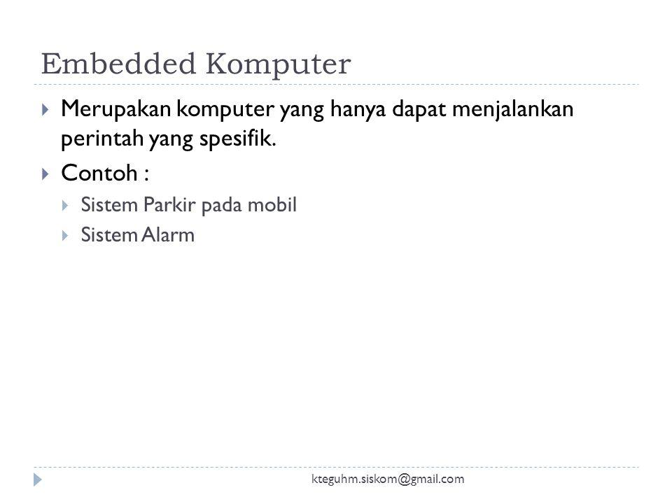 Embedded Komputer Merupakan komputer yang hanya dapat menjalankan perintah yang spesifik. Contoh :