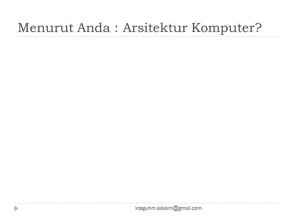 Menurut Anda : Arsitektur Komputer