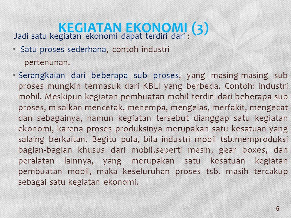 KEGIATAN EKONOMI (3) Jadi satu kegiatan ekonomi dapat terdiri dari :