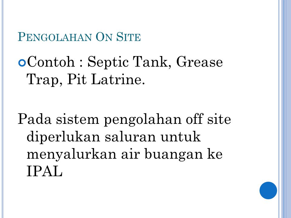 Contoh : Septic Tank, Grease Trap, Pit Latrine.
