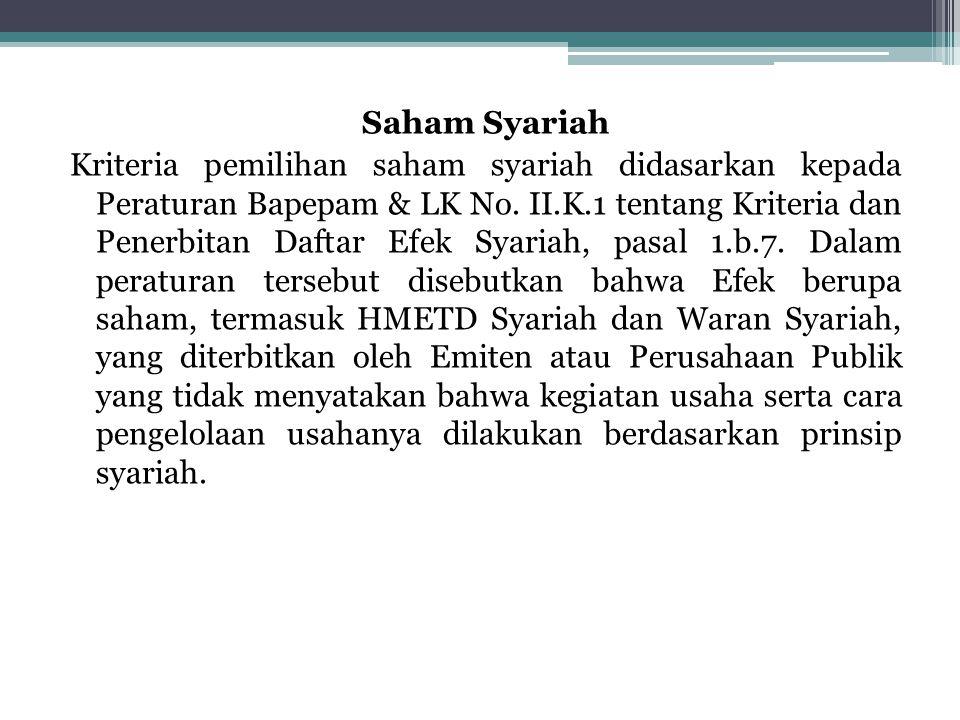 Saham Syariah Kriteria pemilihan saham syariah didasarkan kepada Peraturan Bapepam & LK No.