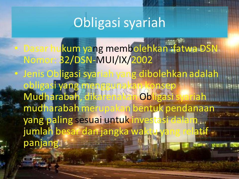 Obligasi syariah Dasar hukum yang membolehkan :fatwa DSN Nomor: 32/DSN-MUI/IX/2002.