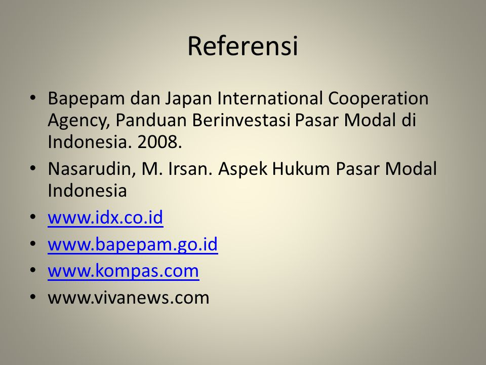 Referensi Bapepam dan Japan International Cooperation Agency, Panduan Berinvestasi Pasar Modal di Indonesia. 2008.