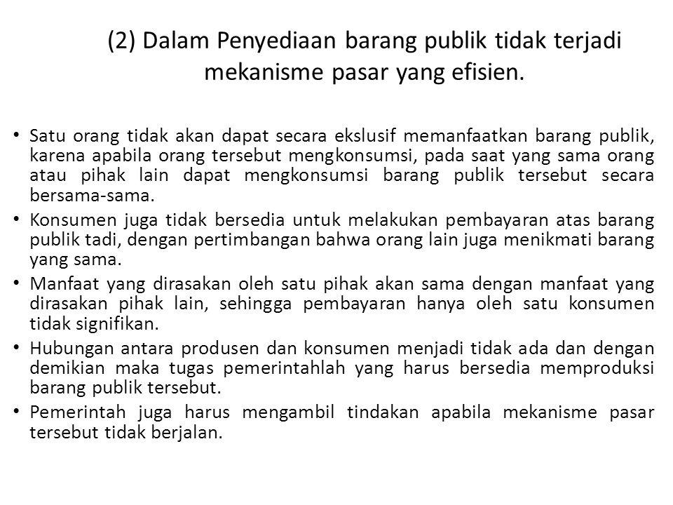 (2) Dalam Penyediaan barang publik tidak terjadi mekanisme pasar yang efisien.