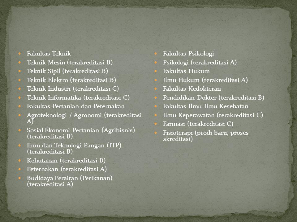 Fakultas Teknik Teknik Mesin (terakreditasi B) Teknik Sipil (terakreditasi B) Teknik Elektro (terakreditasi B)