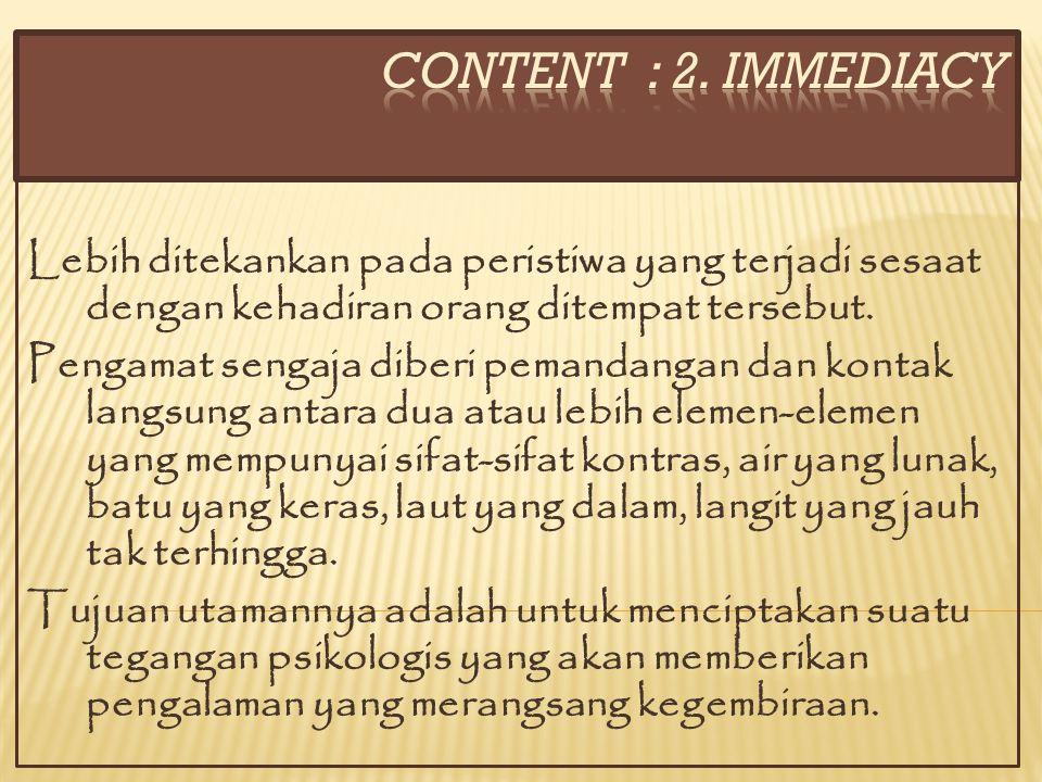 CONTENT : 2. IMMEDIACY Lebih ditekankan pada peristiwa yang terjadi sesaat dengan kehadiran orang ditempat tersebut.