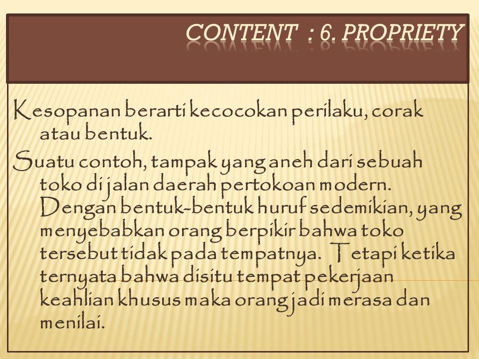 CONTENT : 6. propriety Kesopanan berarti kecocokan perilaku, corak atau bentuk.