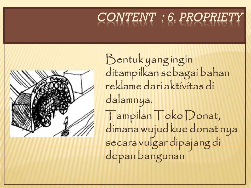 CONTENT : 6. propriety Bentuk yang ingin ditampilkan sebagai bahan reklame dari aktivitas di dalamnya.