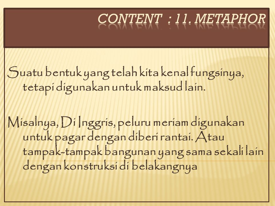 CONTENT : 11. METAPHOR Suatu bentuk yang telah kita kenal fungsinya, tetapi digunakan untuk maksud lain.