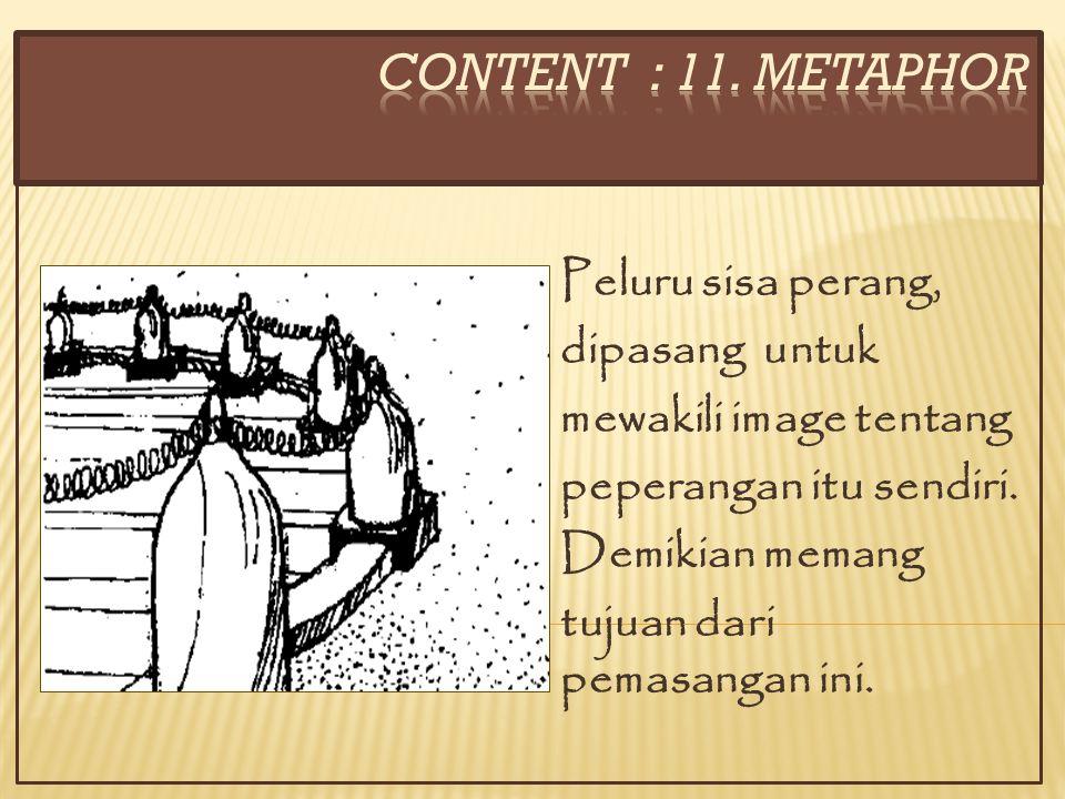 CONTENT : 11. METAPHOR Peluru sisa perang, dipasang untuk