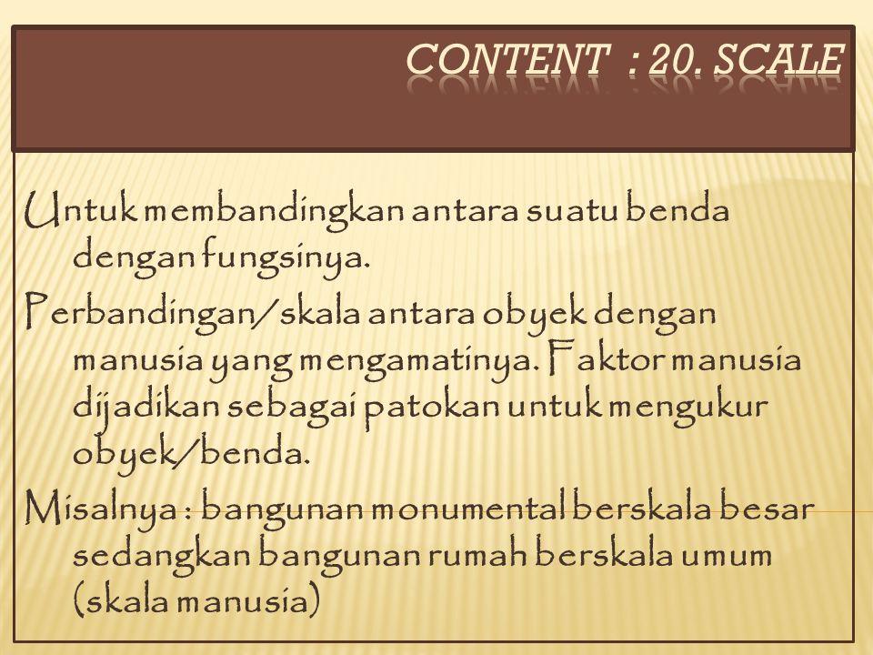 CONTENT : 20. SCALE Untuk membandingkan antara suatu benda dengan fungsinya.