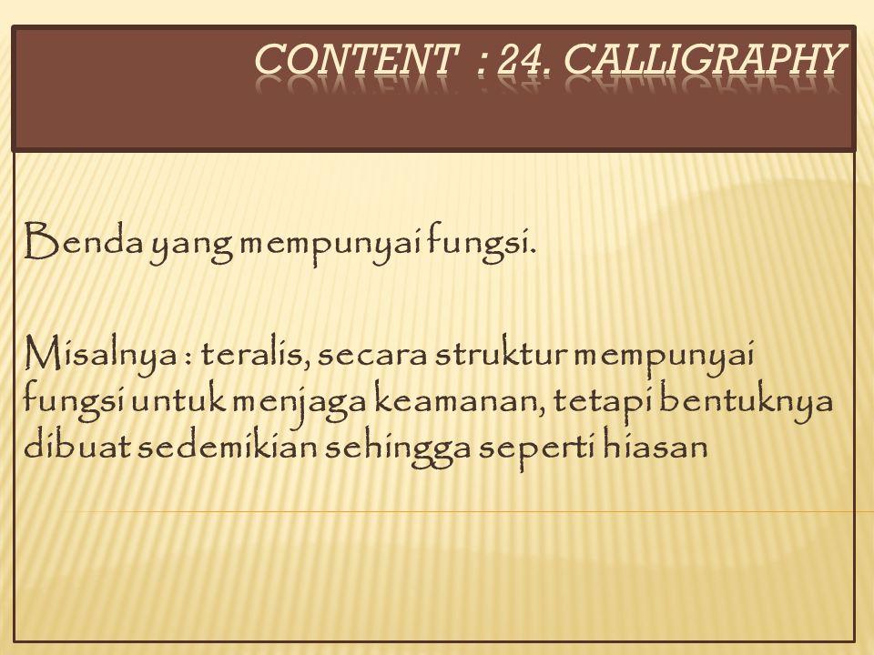 CONTENT : 24. CALLIGRAPHY Benda yang mempunyai fungsi.