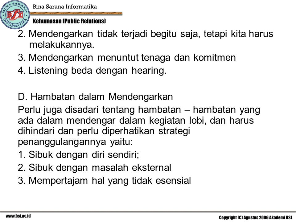 2. Mendengarkan tidak terjadi begitu saja, tetapi kita harus