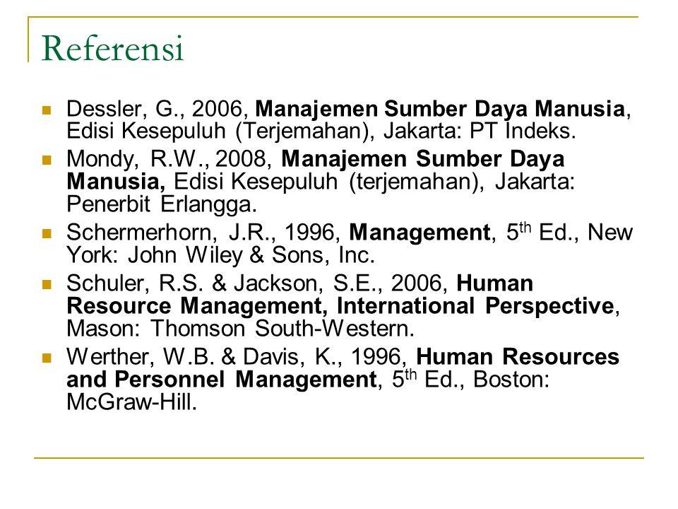 Referensi Dessler, G., 2006, Manajemen Sumber Daya Manusia, Edisi Kesepuluh (Terjemahan), Jakarta: PT Indeks.