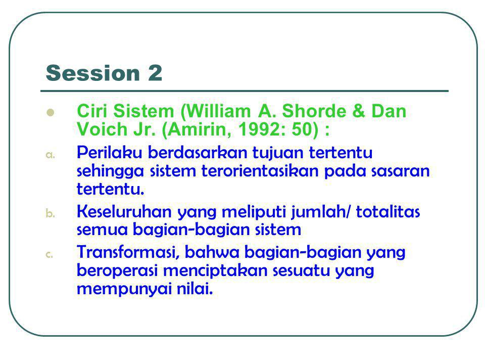 Session 2 Ciri Sistem (William A. Shorde & Dan Voich Jr. (Amirin, 1992: 50) :