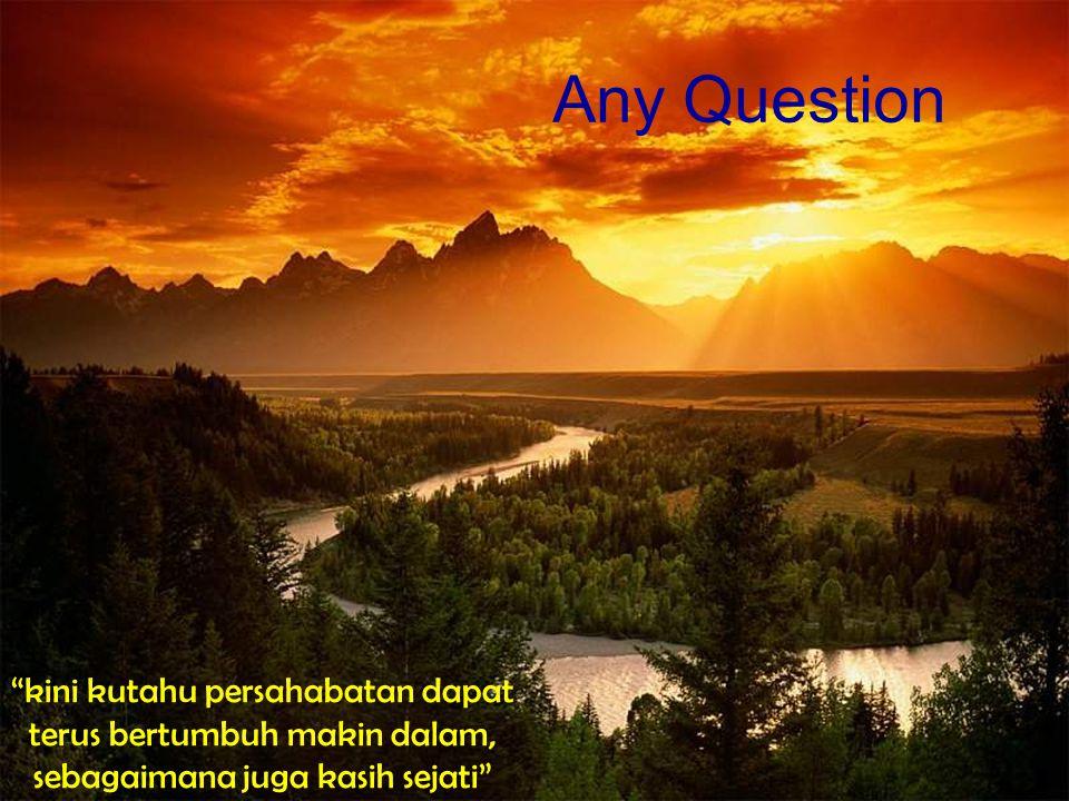 Any Question kini kutahu persahabatan dapat terus bertumbuh makin dalam, sebagaimana juga kasih sejati