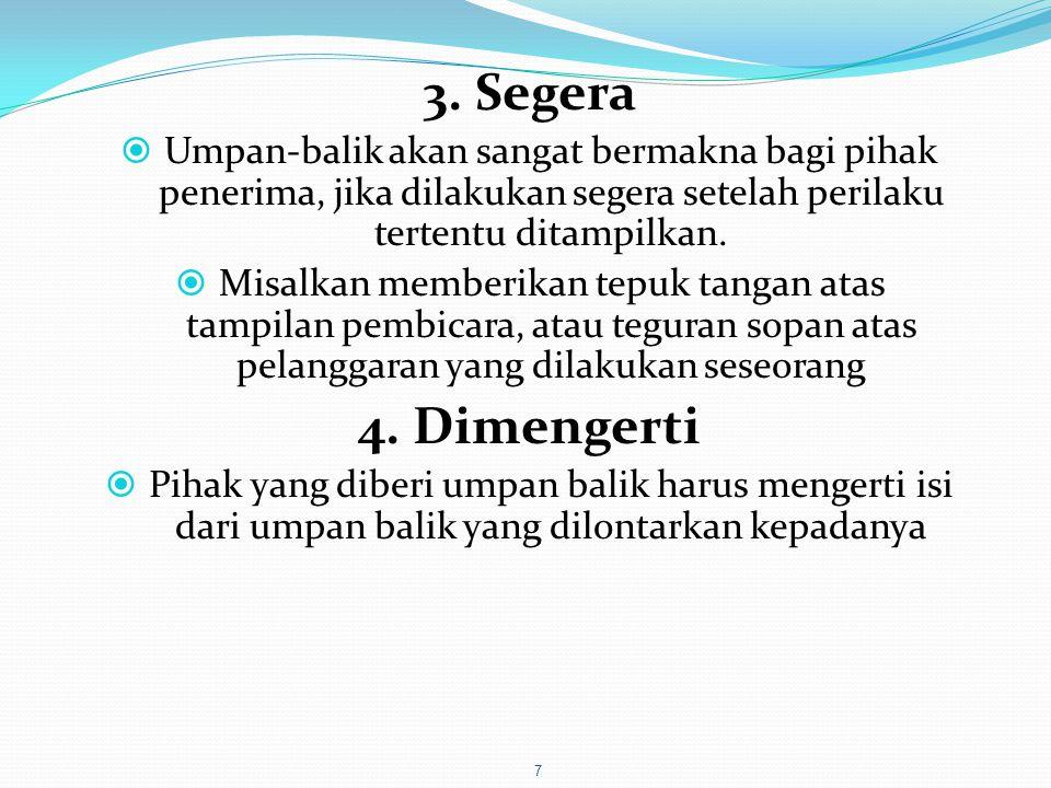 3. Segera Umpan-balik akan sangat bermakna bagi pihak penerima, jika dilakukan segera setelah perilaku tertentu ditampilkan.
