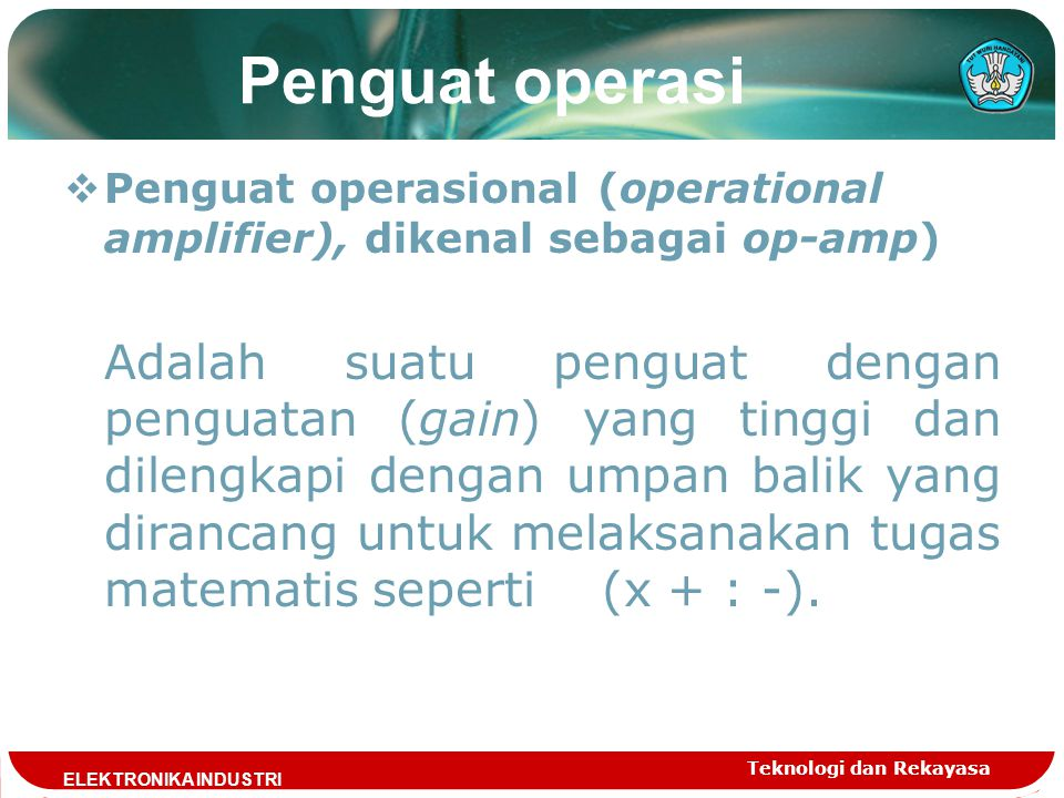 Penguat operasi Penguat operasional (operational amplifier), dikenal sebagai op-amp)