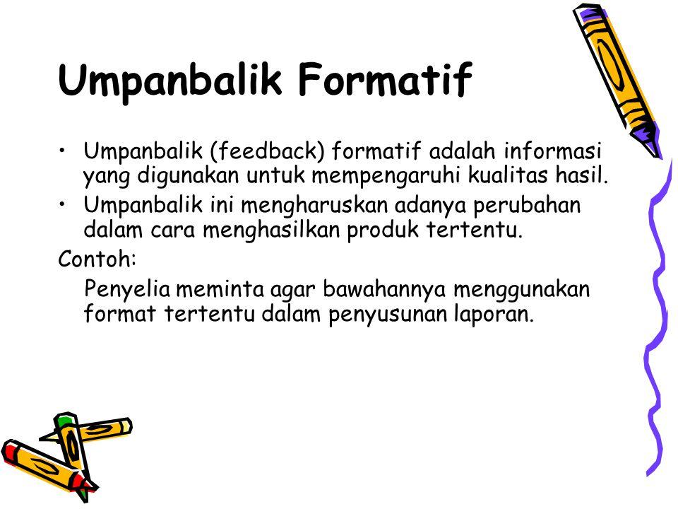 Umpanbalik Formatif Umpanbalik (feedback) formatif adalah informasi yang digunakan untuk mempengaruhi kualitas hasil.