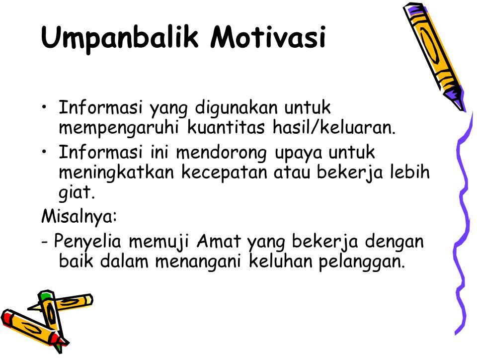Umpanbalik Motivasi Informasi yang digunakan untuk mempengaruhi kuantitas hasil/keluaran.