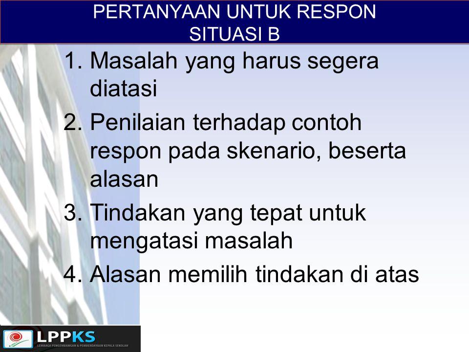 PERTANYAAN UNTUK RESPON SITUASI B