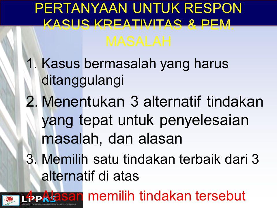 PERTANYAAN UNTUK RESPON KASUS KREATIVITAS & PEM. MASALAH