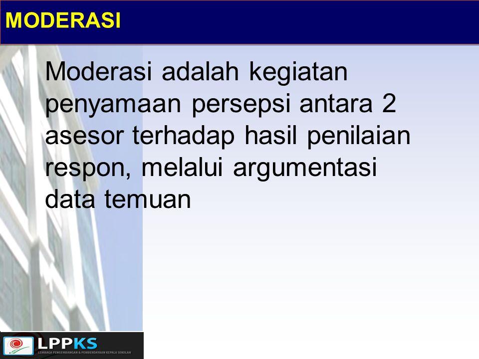 MODERASI Moderasi adalah kegiatan penyamaan persepsi antara 2 asesor terhadap hasil penilaian respon, melalui argumentasi data temuan.