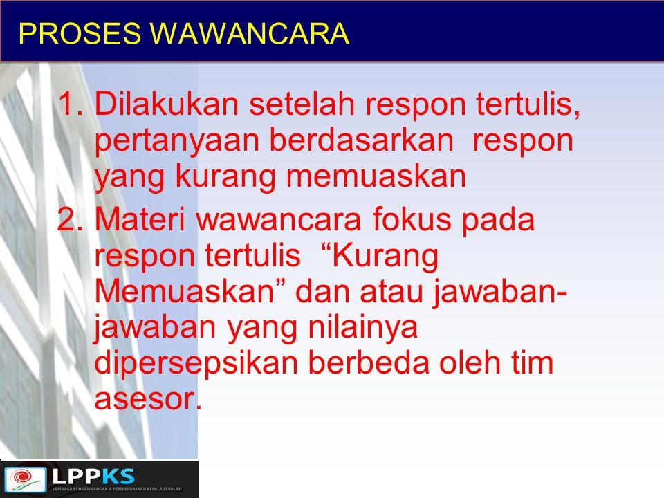 PROSES WAWANCARA Dilakukan setelah respon tertulis, pertanyaan berdasarkan respon yang kurang memuaskan.