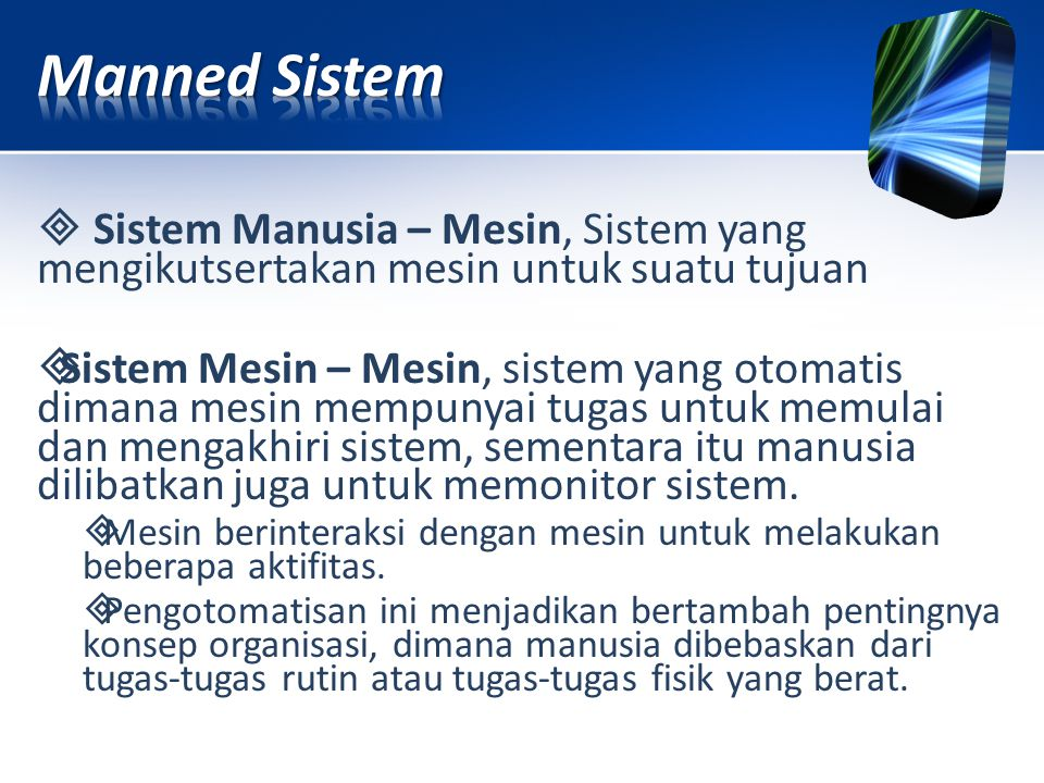 Manned Sistem  Sistem Manusia – Mesin, Sistem yang mengikutsertakan mesin untuk suatu tujuan.