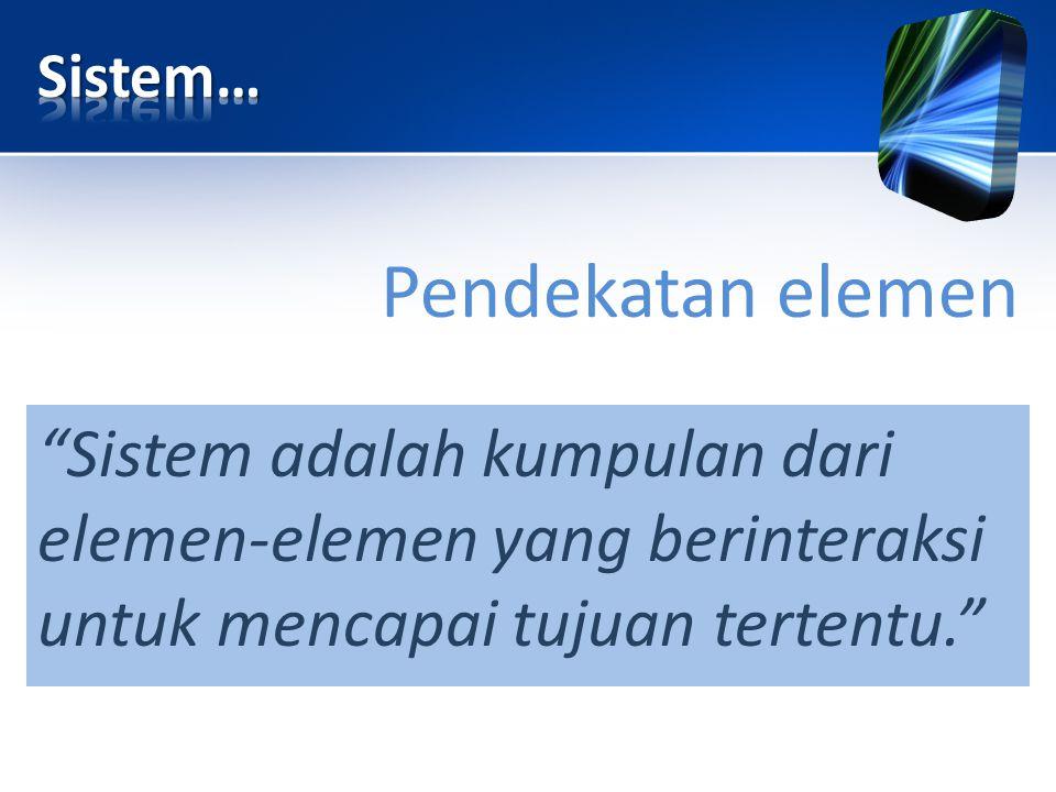 Sistem… Pendekatan elemen.