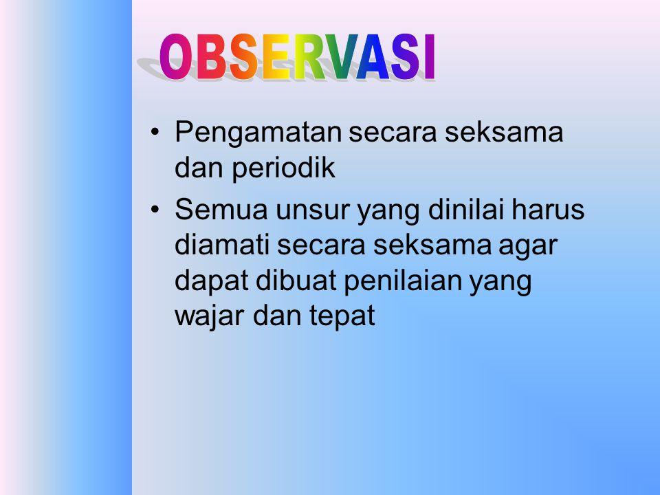 OBSERVASI Pengamatan secara seksama dan periodik