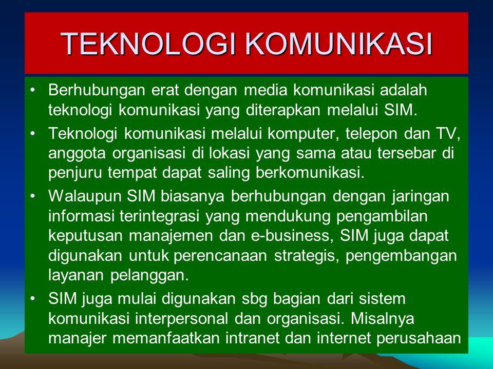 TEKNOLOGI KOMUNIKASI Berhubungan erat dengan media komunikasi adalah teknologi komunikasi yang diterapkan melalui SIM.
