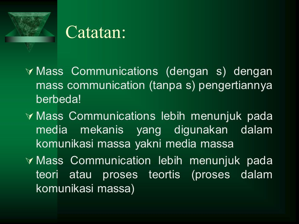 Catatan: Mass Communications (dengan s) dengan mass communication (tanpa s) pengertiannya berbeda!