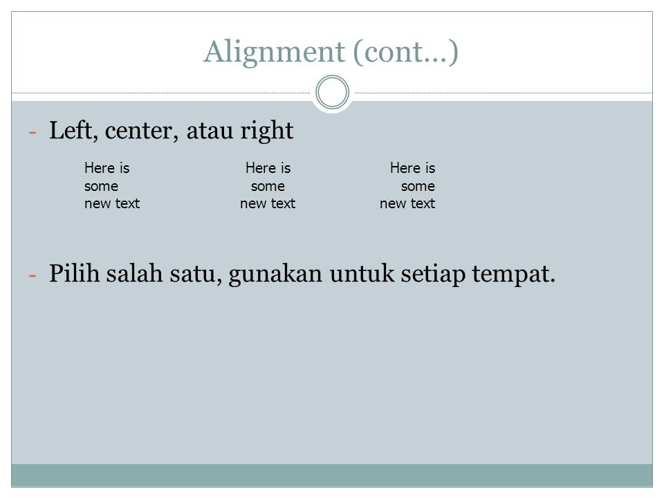 Alignment (cont…) Left, center, atau right