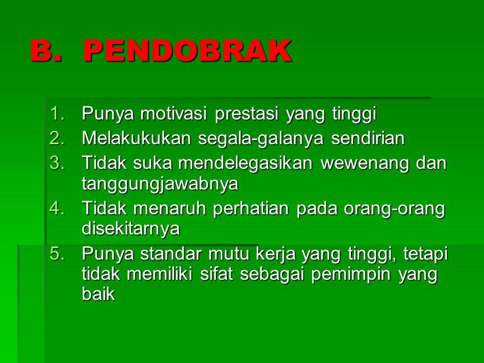 B. PENDOBRAK Punya motivasi prestasi yang tinggi