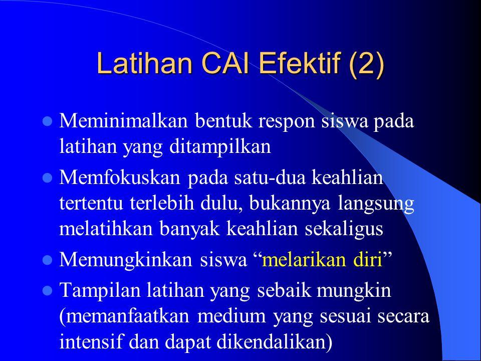 Latihan CAI Efektif (2) Meminimalkan bentuk respon siswa pada latihan yang ditampilkan.