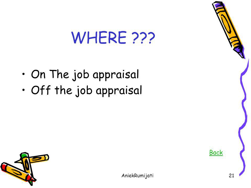 WHERE On The job appraisal Off the job appraisal Back
