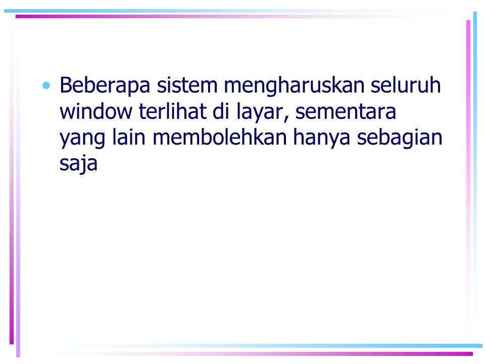 Beberapa sistem mengharuskan seluruh window terlihat di layar, sementara yang lain membolehkan hanya sebagian saja