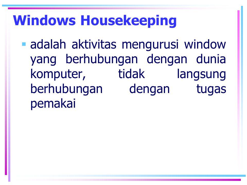 Windows Housekeeping adalah aktivitas mengurusi window yang berhubungan dengan dunia komputer, tidak langsung berhubungan dengan tugas pemakai.