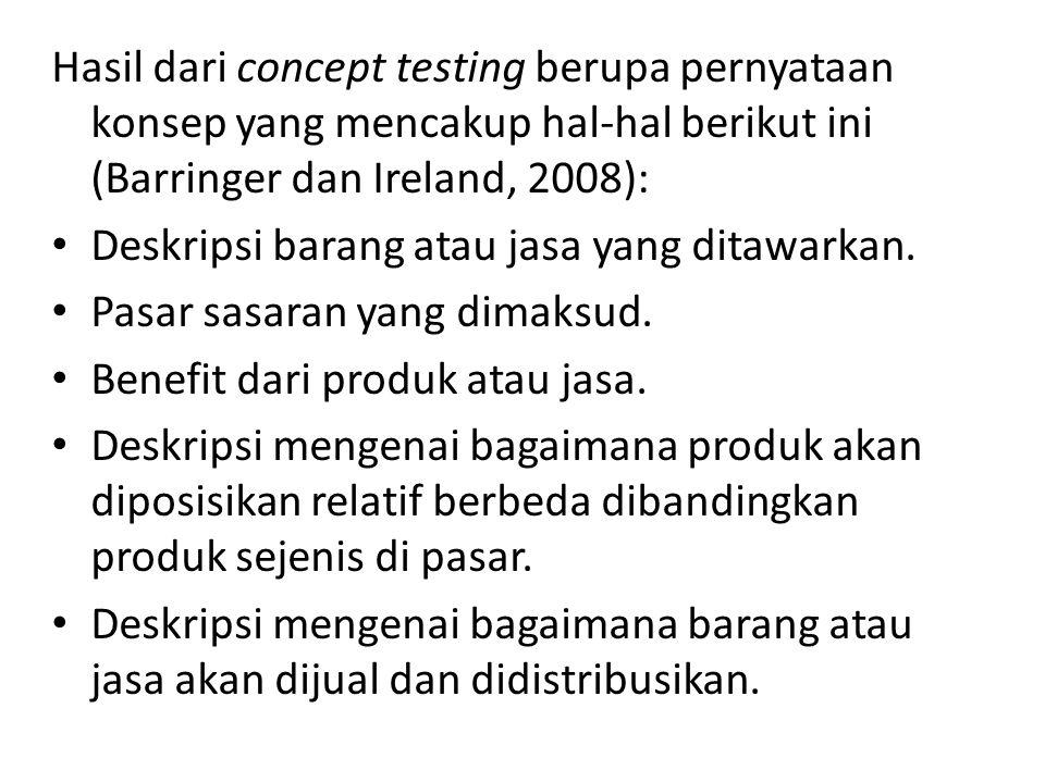 Hasil dari concept testing berupa pernyataan konsep yang mencakup hal-hal berikut ini (Barringer dan Ireland, 2008):