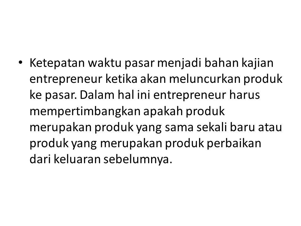 Ketepatan waktu pasar menjadi bahan kajian entrepreneur ketika akan meluncurkan produk ke pasar.