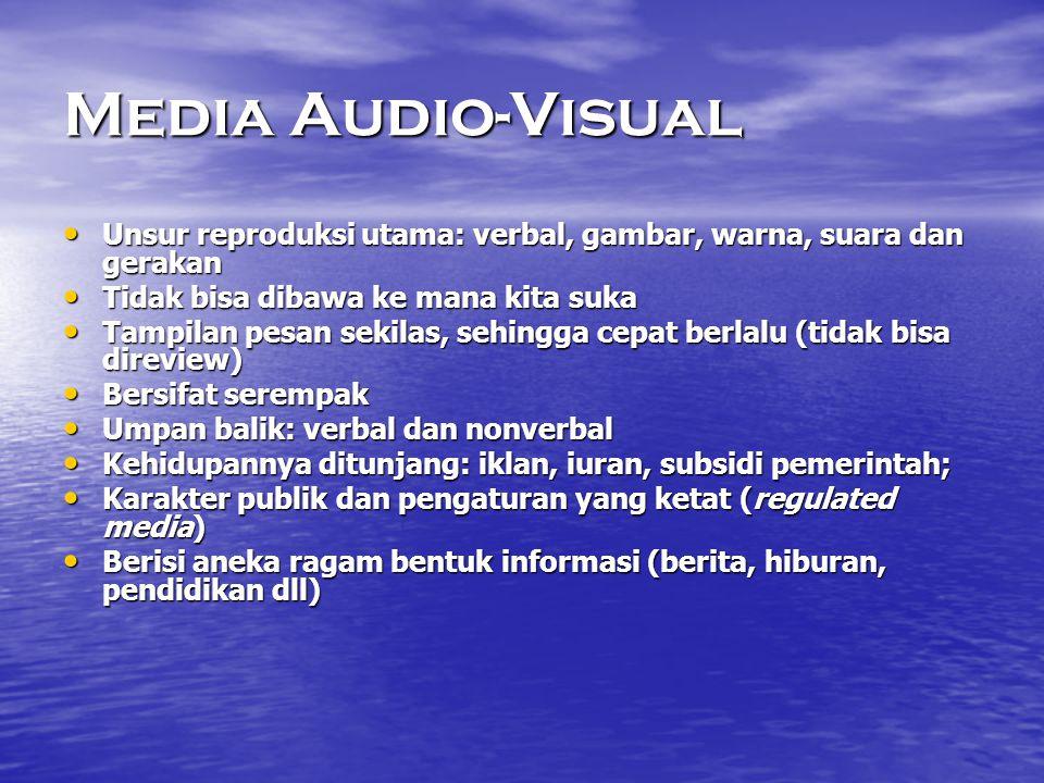 Media Audio-Visual Unsur reproduksi utama: verbal, gambar, warna, suara dan gerakan. Tidak bisa dibawa ke mana kita suka.