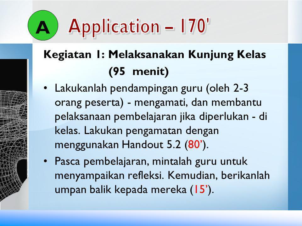 A Application – 170 Kegiatan 1: Melaksanakan Kunjung Kelas (95 menit)