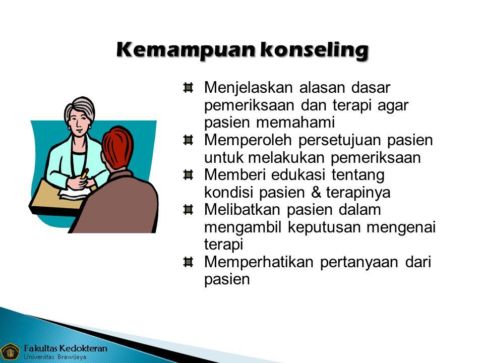 Kemampuan konseling Menjelaskan alasan dasar pemeriksaan dan terapi agar pasien memahami. Memperoleh persetujuan pasien untuk melakukan pemeriksaan.