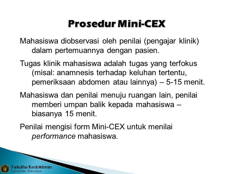 Prosedur Mini-CEX Mahasiswa diobservasi oleh penilai (pengajar klinik) dalam pertemuannya dengan pasien.