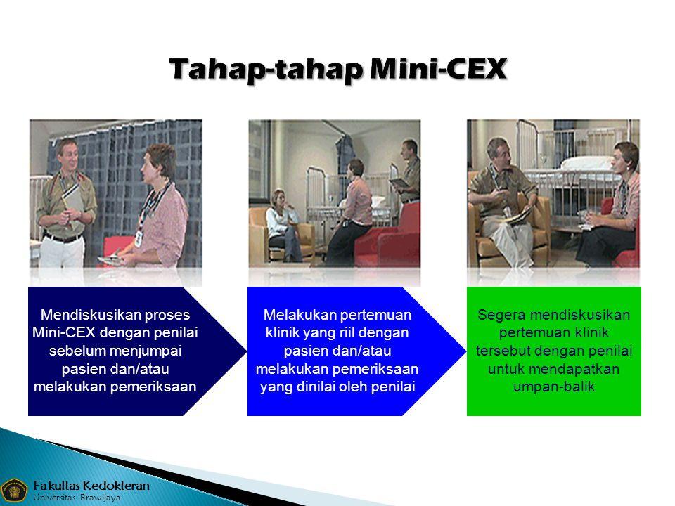 Tahap-tahap Mini-CEX Mendiskusikan proses Mini-CEX dengan penilai sebelum menjumpai pasien dan/atau melakukan pemeriksaan.